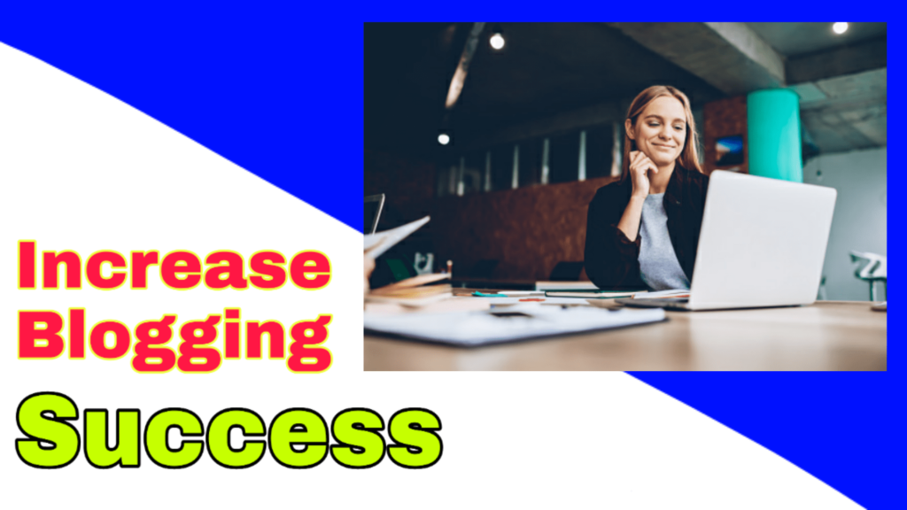 Five Ways to Increase Blogging Success blog success tip